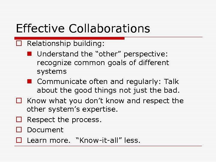 "Effective Collaborations o Relationship building: n Understand the ""other"" perspective: recognize common goals of"