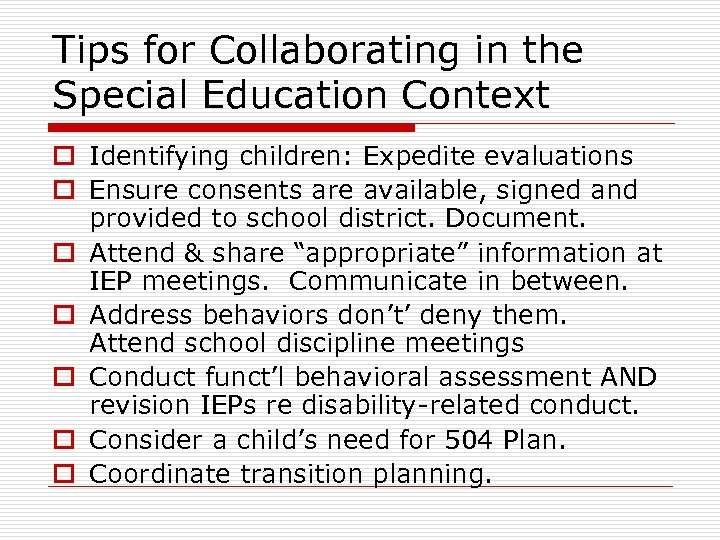 Tips for Collaborating in the Special Education Context o Identifying children: Expedite evaluations o
