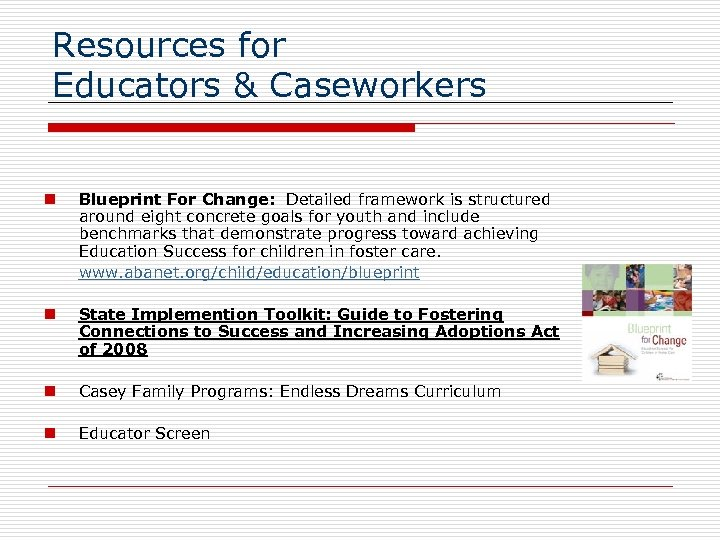 Resources for Educators & Caseworkers n Blueprint For Change: Detailed framework is structured around