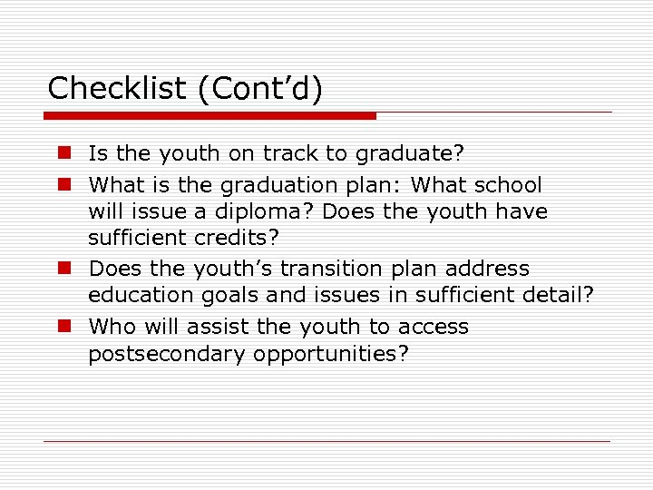 Checklist (Cont'd) n Is the youth on track to graduate? n What is the