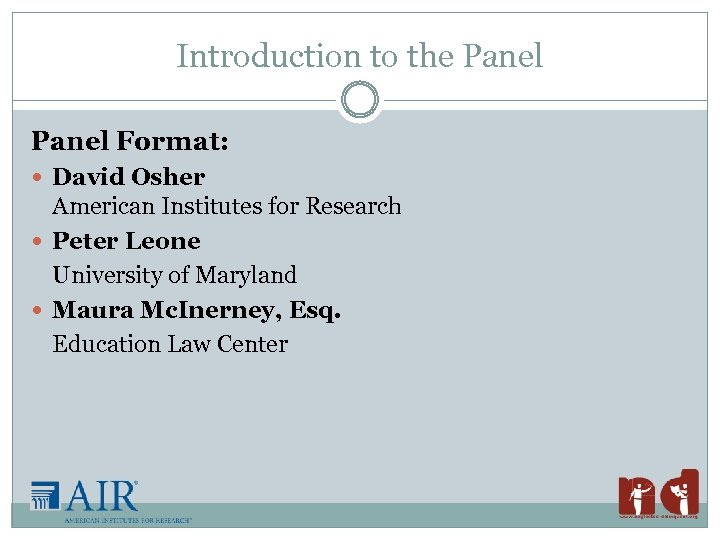 Introduction to the Panel Format: David Osher American Institutes for Research Peter Leone University