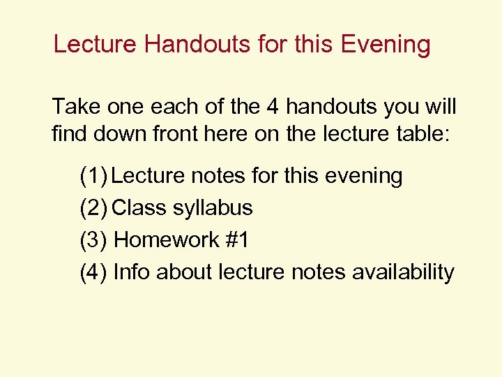Lecture Handouts for this Evening Take one each of the 4 handouts you will