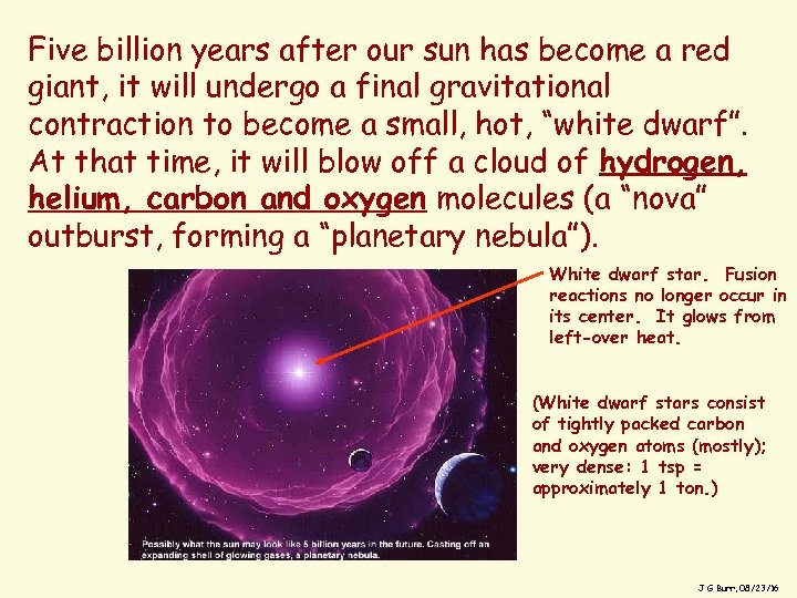 Five billion years after our sun has become a red giant, it will undergo