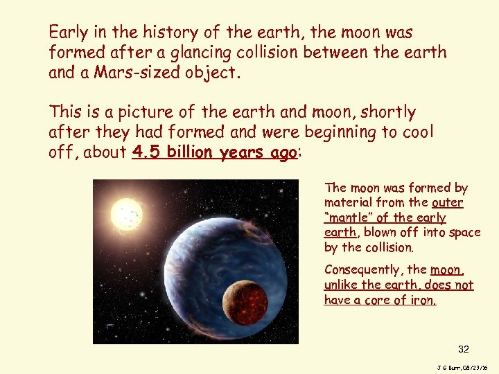 Early in the history of the earth, the moon was formed after a glancing