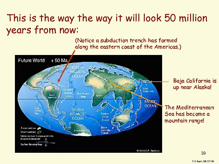 This is the way it will look 50 million years from now: (Notice a