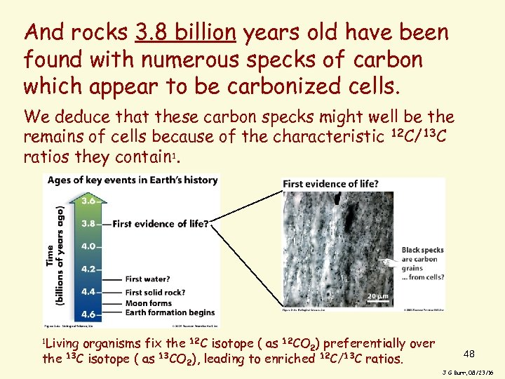 And rocks 3. 8 billion years old have been found with numerous specks of