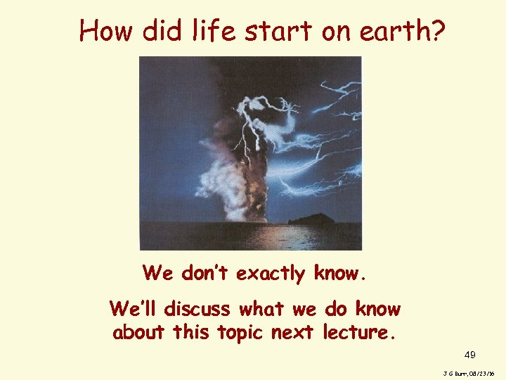 How did life start on earth? We don't exactly know. We'll discuss what we