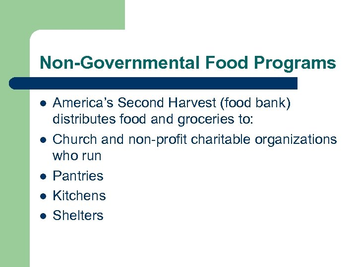 Non-Governmental Food Programs l l l America's Second Harvest (food bank) distributes food and