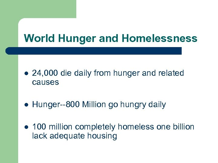 World Hunger and Homelessness l 24, 000 die daily from hunger and related causes