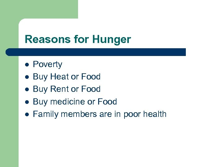 Reasons for Hunger l l l Poverty Buy Heat or Food Buy Rent or