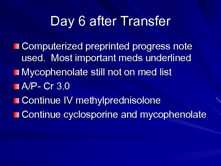 Day 6 after Transfer Computerized preprinted progress note used. Most important meds underlined Mycophenolate