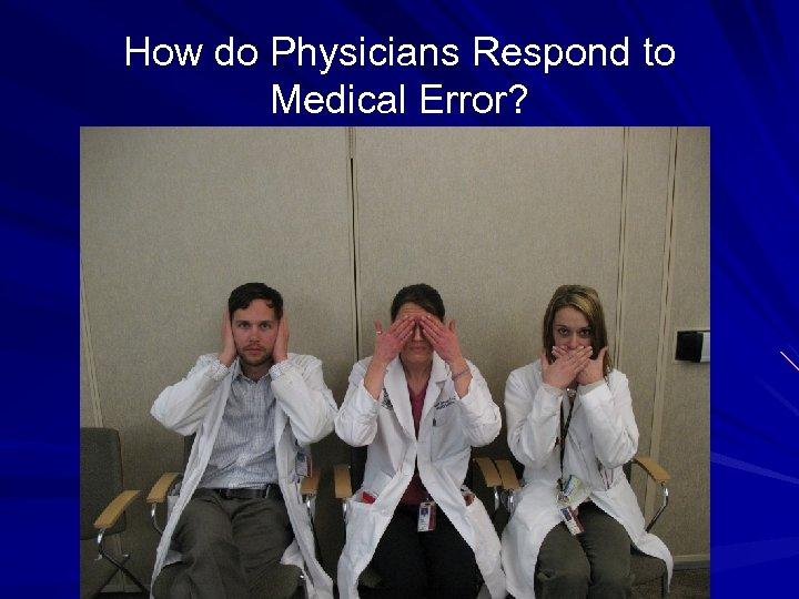 How do Physicians Respond to Medical Error?