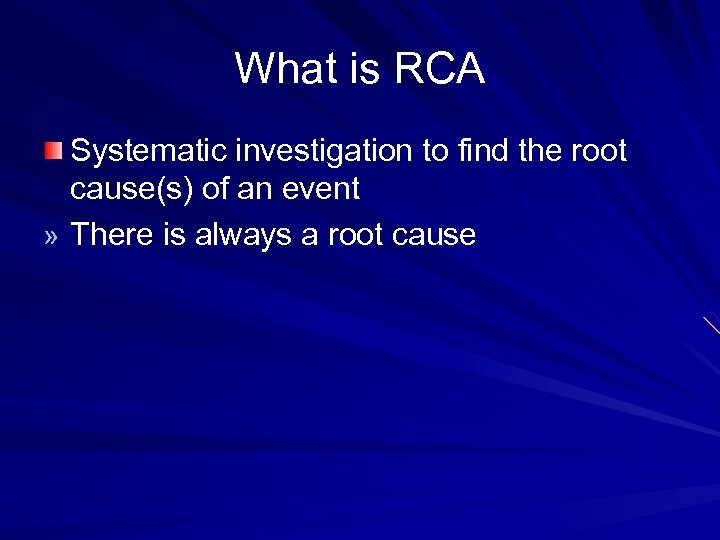 What is RCA Systematic investigation to find the root cause(s) of an event »