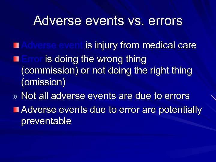 Adverse events vs. errors Adverse event is injury from medical care Error is doing