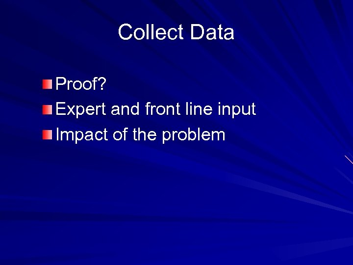 Collect Data Proof? Expert and front line input Impact of the problem