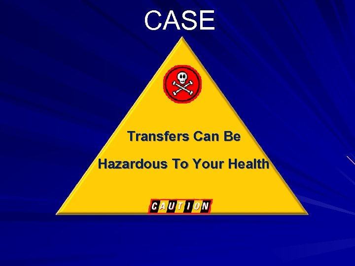 CASE Transfers Can Be Hazardous To Your Health