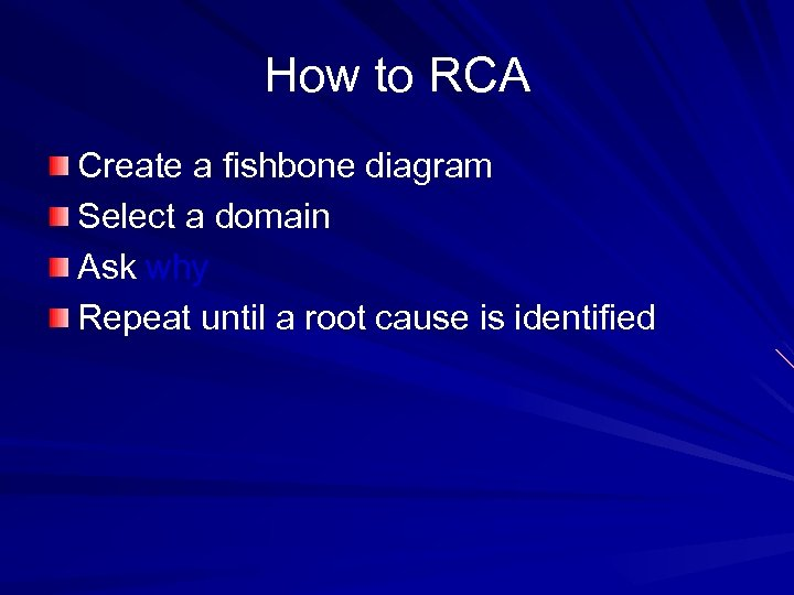 How to RCA Create a fishbone diagram Select a domain Ask why Repeat until