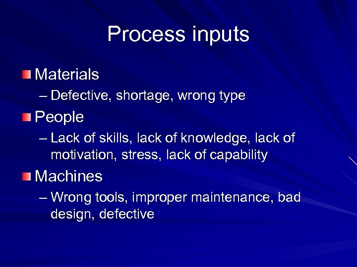 Process inputs Materials – Defective, shortage, wrong type People – Lack of skills, lack