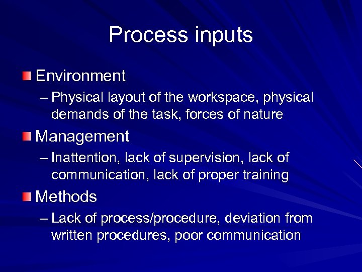 Process inputs Environment – Physical layout of the workspace, physical demands of the task,