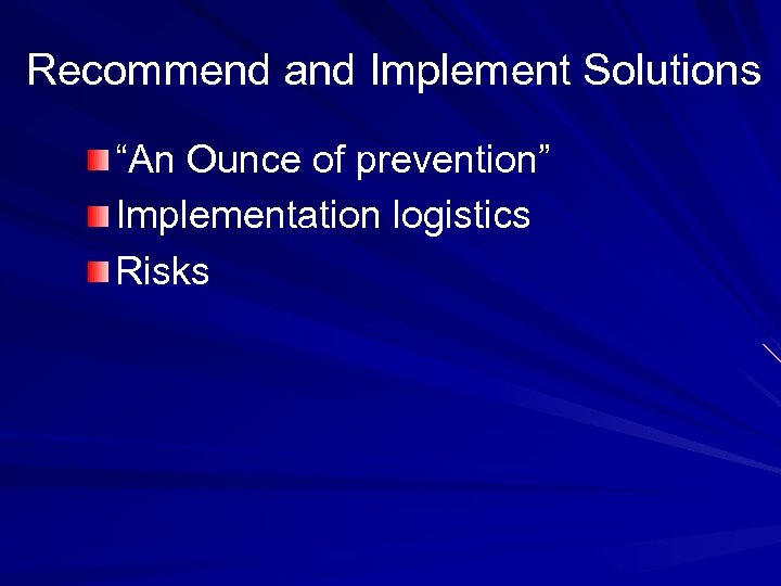 "Recommend and Implement Solutions ""An Ounce of prevention"" Implementation logistics Risks"