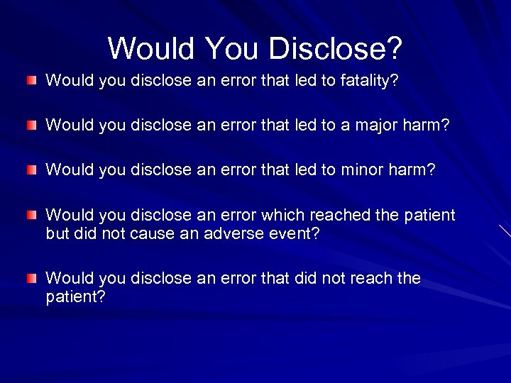 Would You Disclose? Would you disclose an error that led to fatality? Would you