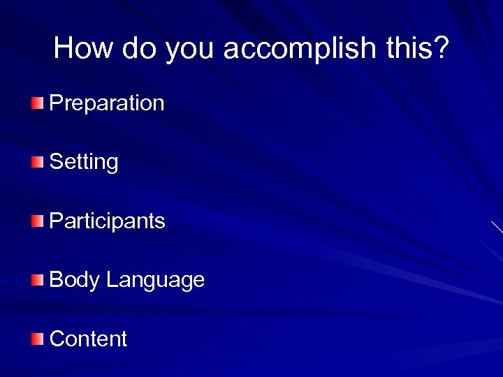 How do you accomplish this? Preparation Setting Participants Body Language Content