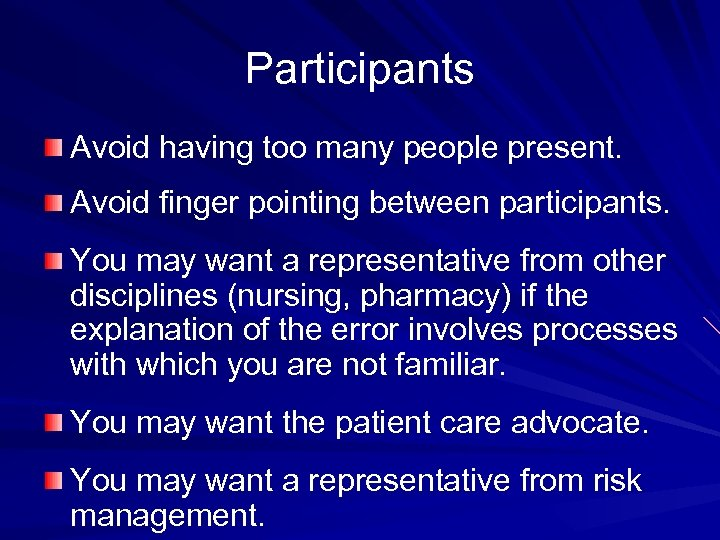 Participants Avoid having too many people present. Avoid finger pointing between participants. You may