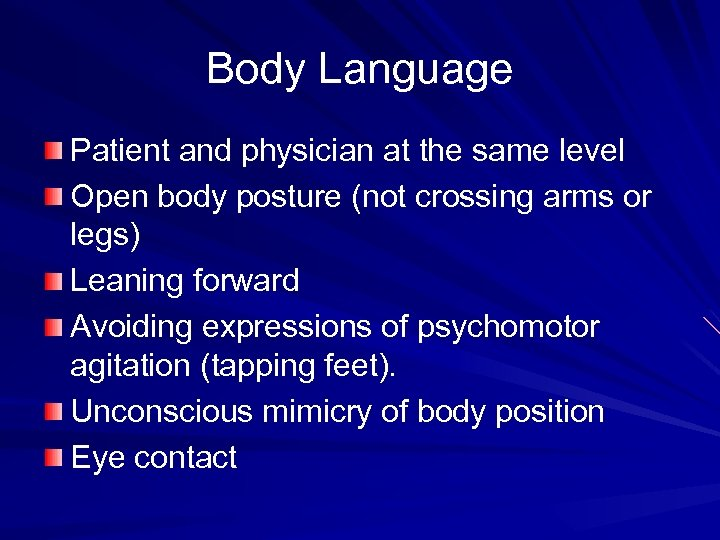 Body Language Patient and physician at the same level Open body posture (not crossing