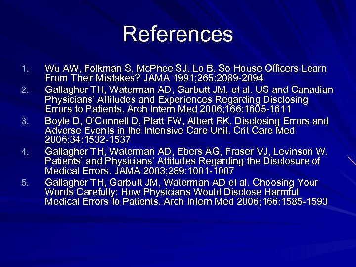 References 1. 2. 3. 4. 5. Wu AW, Folkman S, Mc. Phee SJ, Lo