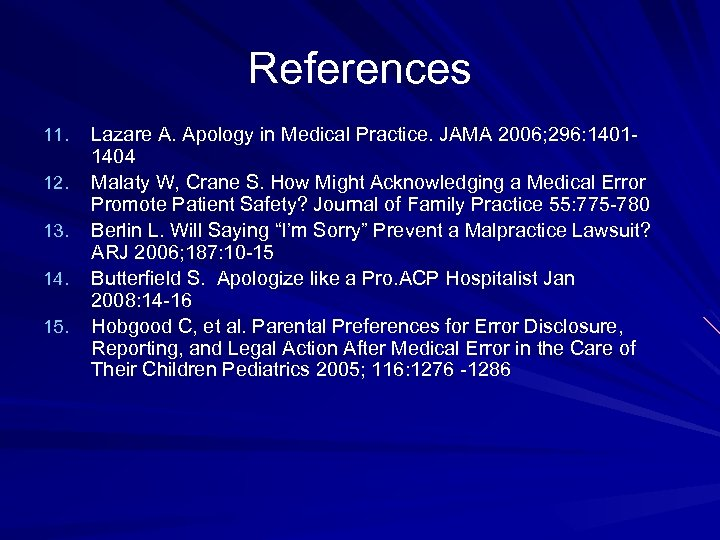 References 11. 12. 13. 14. 15. Lazare A. Apology in Medical Practice. JAMA 2006;