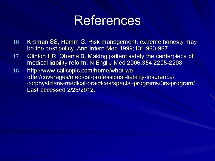 References 16. 17. 18. Kraman SS, Hamm G. Risk management: extreme honesty may be