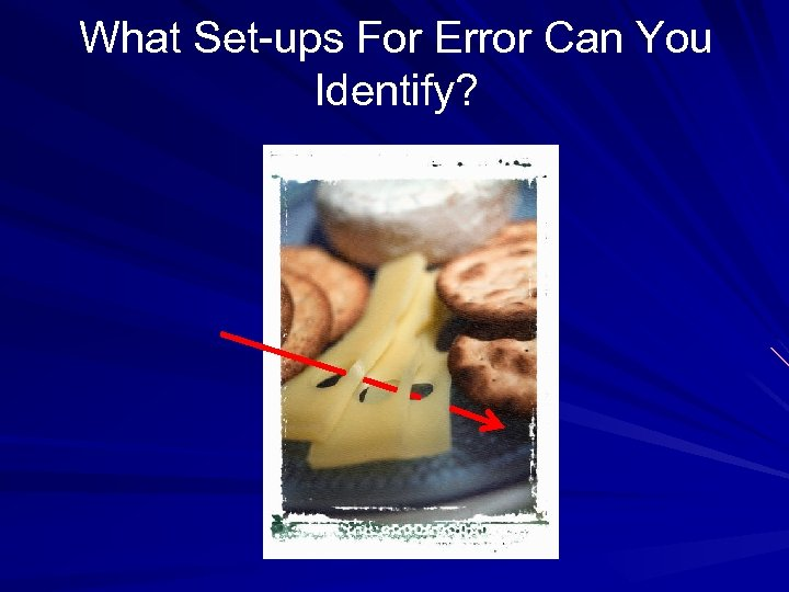 What Set-ups For Error Can You Identify?