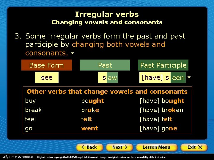 Irregular verbs Changing vowels and consonants 3. Some irregular verbs form the past and