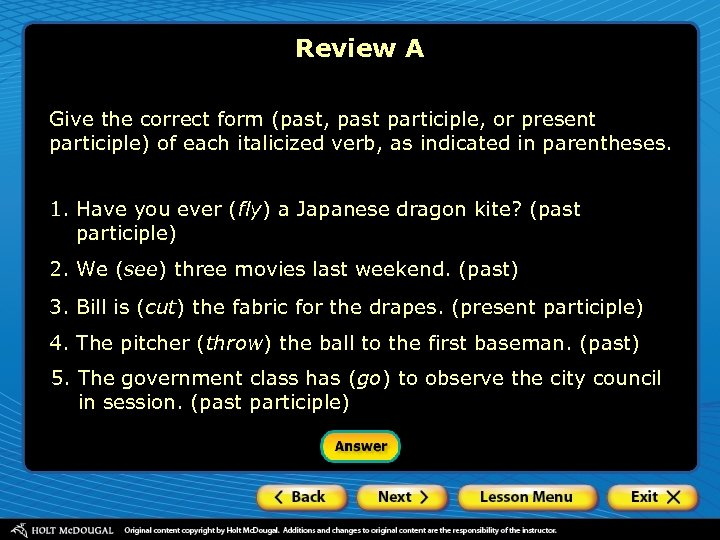 Review A Give the correct form (past, past participle, or present participle) of each