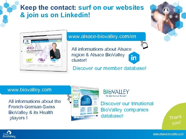 Keep the contact: surf on our websites & join us on Linkedin! www. alsace-biovalley.