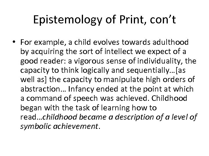 Epistemology of Print, con't • For example, a child evolves towards adulthood by acquiring