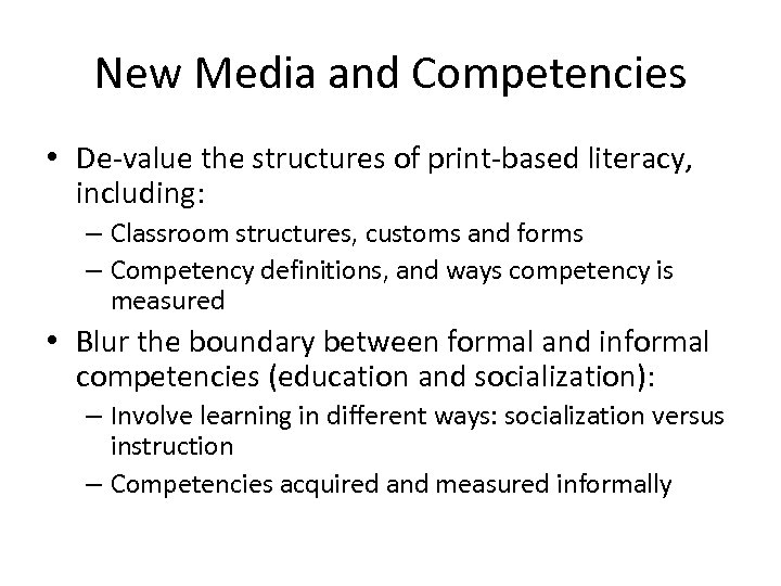 New Media and Competencies • De-value the structures of print-based literacy, including: – Classroom