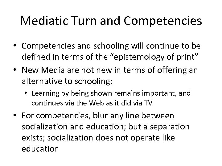 Mediatic Turn and Competencies • Competencies and schooling will continue to be defined in