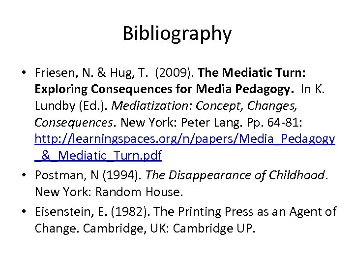 Bibliography • Friesen, N. & Hug, T. (2009). The Mediatic Turn: Exploring Consequences for