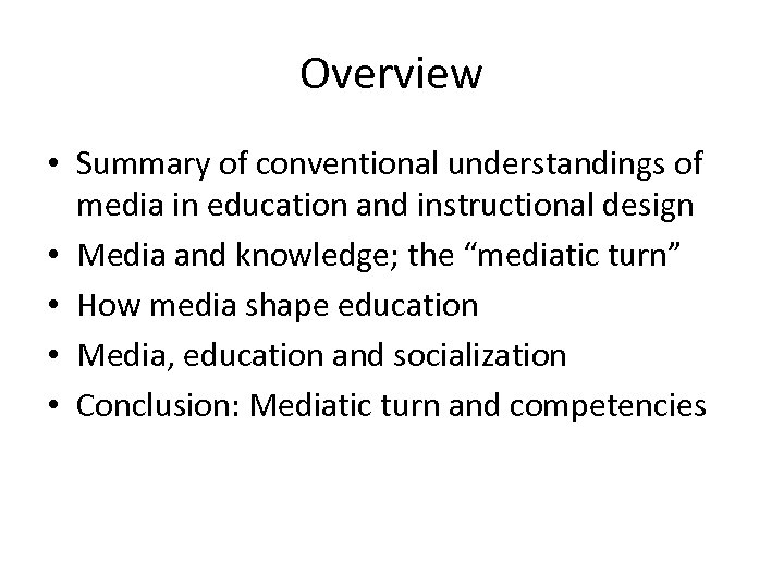 Overview • Summary of conventional understandings of media in education and instructional design •