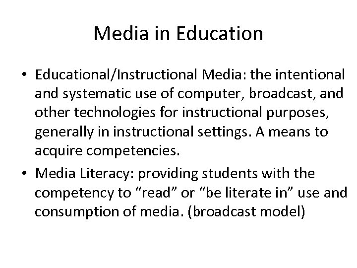 Media in Education • Educational/Instructional Media: the intentional and systematic use of computer, broadcast,