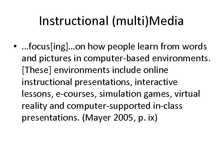Instructional (multi)Media • …focus[ing]…on how people learn from words and pictures in computer-based environments.