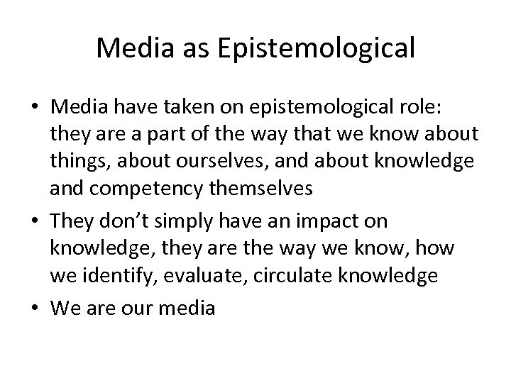 Media as Epistemological • Media have taken on epistemological role: they are a part