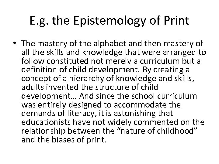 E. g. the Epistemology of Print • The mastery of the alphabet and then