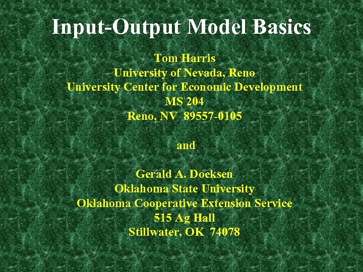 Input-Output Model Basics Tom Harris University of Nevada, Reno University Center for Economic Development