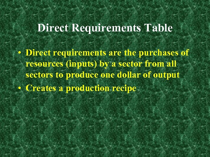 Direct Requirements Table • Direct requirements are the purchases of resources (inputs) by a