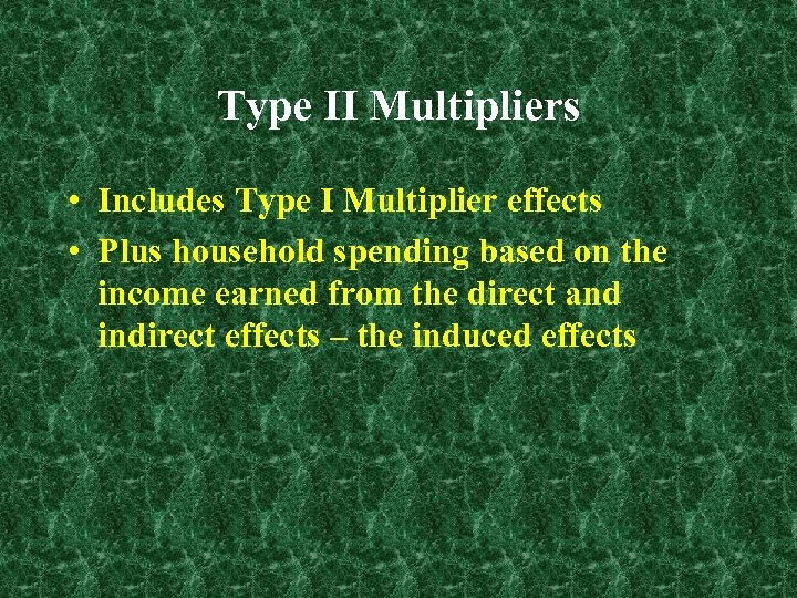 Type II Multipliers • Includes Type I Multiplier effects • Plus household spending based