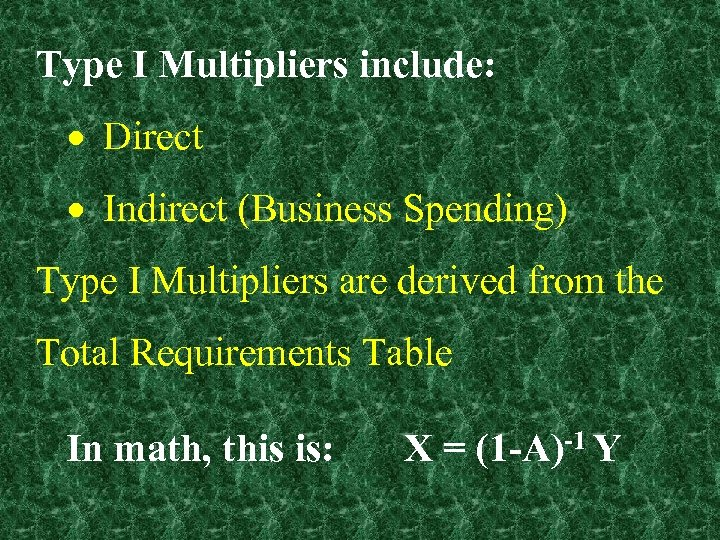Type I Multipliers include: Direct Indirect (Business Spending) Type I Multipliers are derived from