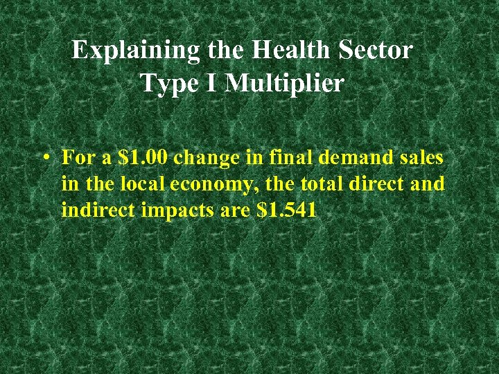 Explaining the Health Sector Type I Multiplier • For a $1. 00 change in