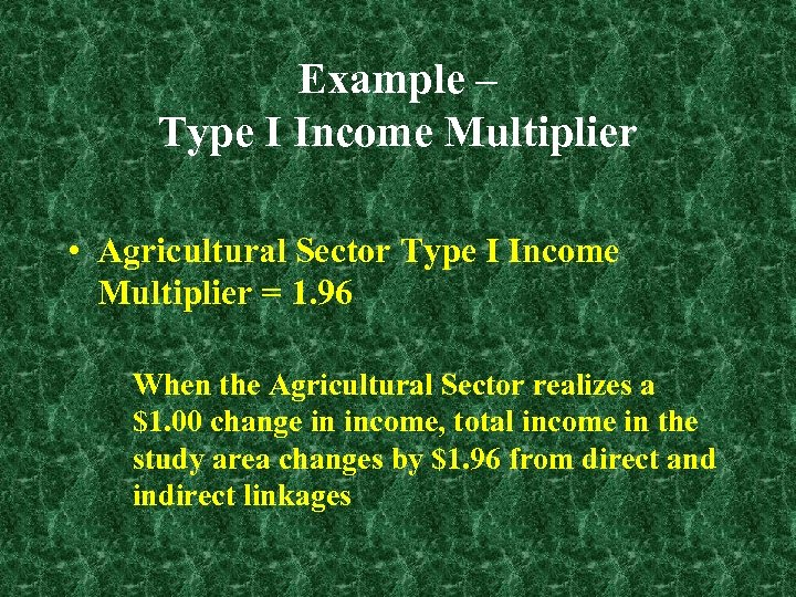 Example – Type I Income Multiplier • Agricultural Sector Type I Income Multiplier =